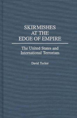 Skirmishes at the Edge of Empire: United States and International Terrorism