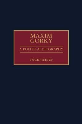 Maxim Gorky: A Political Biography