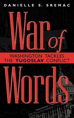 War of Words: Washington Tackles the Yugoslav Conflict