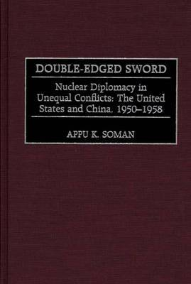 Double-Edged Sword: Nuclear Diplomacy in Unequal Conflicts, The United States and China, 1950-1958