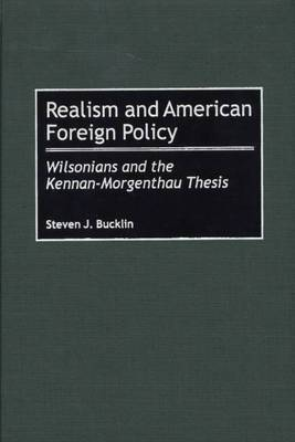 Realism and American Foreign Policy: Wilsonians and the Kennan-Morgenthau Thesis