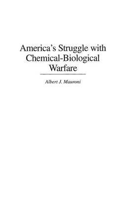 America's Struggle with Chemical-Biological Warfare