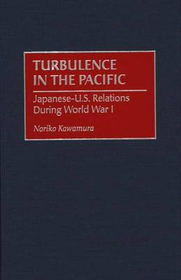 Turbulence in the Pacific: Japanese-U.S. Relations During World War I