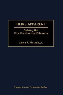 Heirs Apparent: Solving the Vice Presidential Dilemma