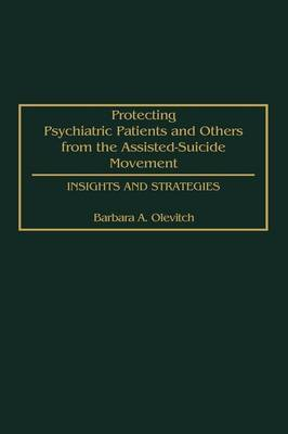 Protecting Psychiatric Patients and Others from the Assisted-Suicide Movement: Insights and Strategies