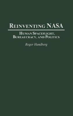 Reinventing NASA: Human Spaceflight, Bureaucracy, and Politics