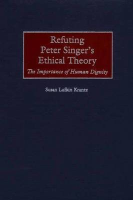 Refuting Peter Singer's Ethical Theory: The Importance of Human Dignity