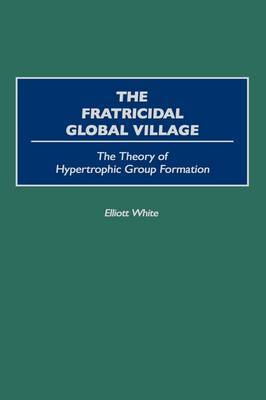 The Fratricidal Global Village: The Theory of Hypertrophic Group Formation