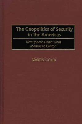 The Geopolitics of Security in the Americas: Hemispheric Denial from Monroe to Clinton
