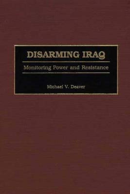 Disarming Iraq: Monitoring Power and Resistance