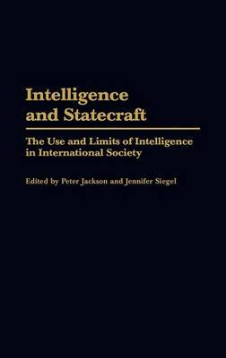 Intelligence and Statecraft: The Use and Limits of Intelligence in International Society