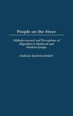 People on the Move: Attitudes Toward and Perceptions of Migration in Medieval and Modern Europe