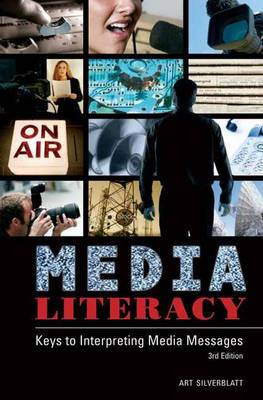 Media Literacy: Keys to Interpreting Media Messages, 3rd Edition