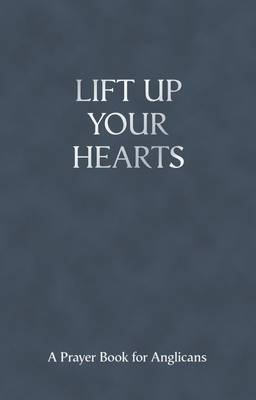 Lift Up Your Hearts: A Prayer Book for Anglicans