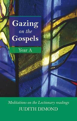 Gazing on the Gospels, Year A: Meditations on the Lectionary Readings: Year A