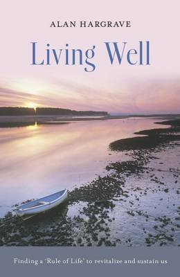Living Well: Finding a 'rule of Life' to Revitalize and Sustain Us
