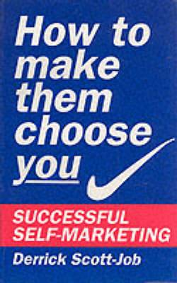 How to Make Them Choose You: Successful Self-marketing