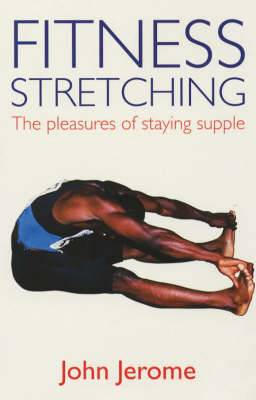 Fitness Stretching: The Pleasures of Staying Supple