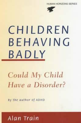 Children Behaving Badly: Could My Child Have a Disorder?