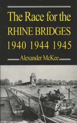The Race for the Rhine Bridges, 1940, 1944, 1945