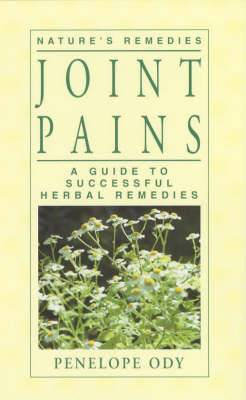 Joint Pains: A Guide to Successful Herbal Remedies