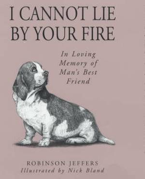 I Cannot Lie by Your Fire: In Memory of Man's Best Friend