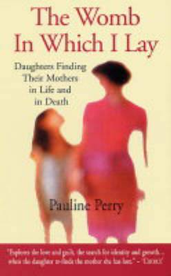 Womb in Which I Lay: Daughters Finding Their Mothers in Life and in Death