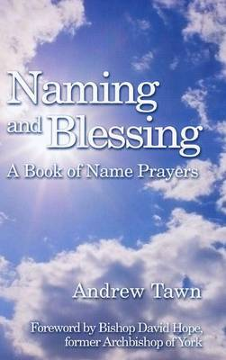 Naming and Blessing: A Book of Over 500 Name Prayers