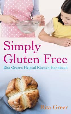 Simply Gluten Free: Rita Greer's Helpful Kitchen Handbook