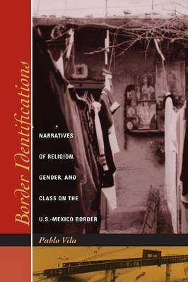 Border Identifications: Narratives of Religion, Gender, and Class on the U.S.-Mexico Border