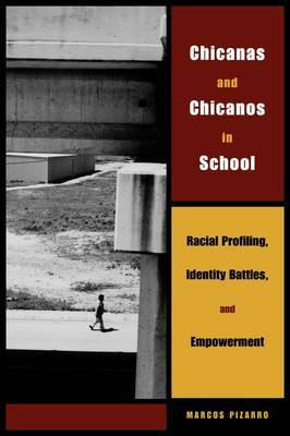Chicanas and Chicanos in School: Racial Profiling, Identity Battles, and Empowerment