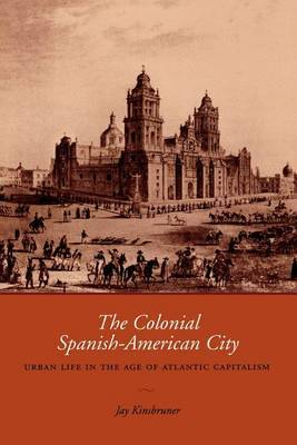 The Colonial Spanish-American City: Urban Life in the Age of Atlantic Capitalism