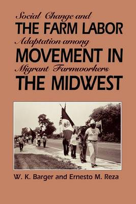 The Farm Labor Movement in the Midwest: Social Change and Adaptation among Migrant Farmworkers