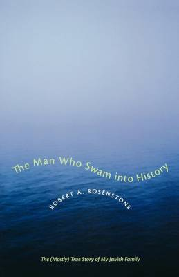 The Man Who Swam into History: The (Mostly) True Story of My Jewish Family