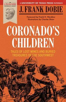 Coronado's Children: Tales of Lost Mines and Buried Treasures of the South West