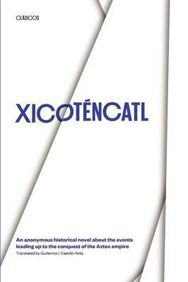 Xicotencatl: An Anonymous Historical Novel About the Events Leading Up to the Conquest of the Aztec Empire