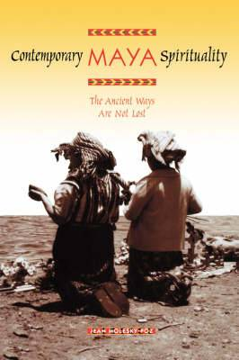 Contemporary Maya Spirituality: The Ancient Ways are Not Lost