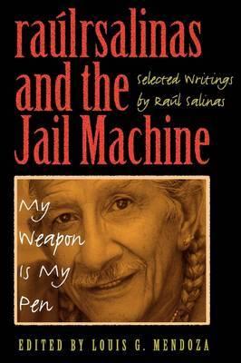 Raulrsalinas and the Jail Machine: My Weapon Is My Pen