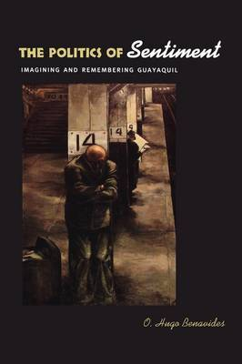 The Politics of Sentiment: Imagining and Remembering Guayaquil