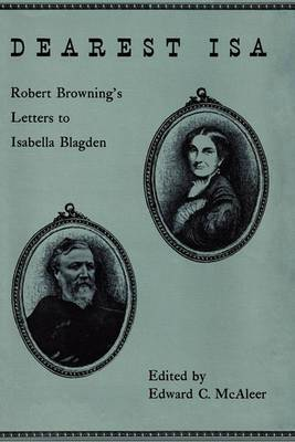 Dearest Isa: Robert Browning's Letters to Isabella Blagden