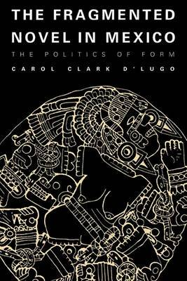 The Fragmented Novel in Mexico: The Politics of Form
