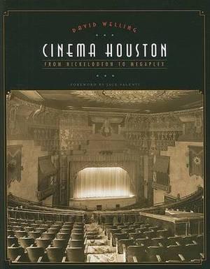 Cinema Houston: From Nickelodeon to Megaplex