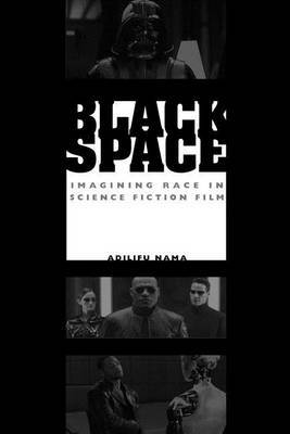 Black Space: Imagining Race in Science Fiction Film