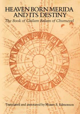 Heaven Born Merida and Its Destiny: The Book of Chilam Balam of Chumayel
