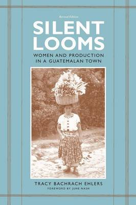Silent Looms: Women and Production in a Guatemalan Town