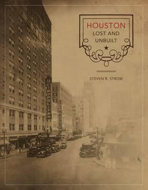 Houston Lost and Unbuilt