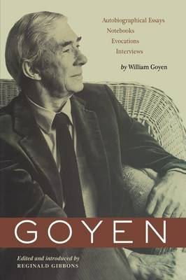Goyen: Autobiographical Essays, Notebooks, Evocations, Interviews