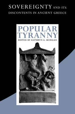 Popular Tyranny: Sovereignty and Its Discontents in Ancient Greece