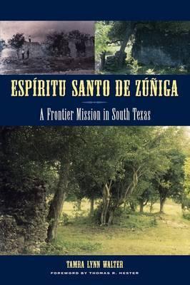 Espiritu Santo de Zuniga: A Frontier Mission in South Texas
