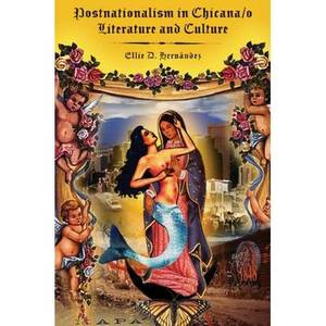 Postnationalism in Chicana/o Literature and Culture